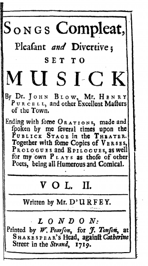 Playford, Henry. Songs compleat, pleasant and divertive; set to musick by Dr. John Blow, Mr. Henry Purcell, and other excellent masters of the Town. Ending with some orations, made and spoken by me several times upon the Publick Stage in the Theater. Together with some Copies of verses, prologues and epilogues, as well for my own Plays as those of other Poets, being all Humerous and Comical. Written by Mr. D'Urfey.