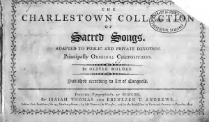 The Charlestown Collection of Sacred Songs Adapted to Public and Private Devotion. Principally Original Compositions. By Oliver Holden.