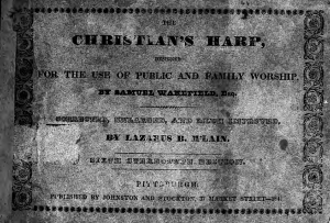 The Christian's Harp, containing a choice selection of Psalm and Hymn Tunes, Suited to the various Metres now in use among the different Religious Denominations in the United States: designed for the use of Public and Family Worship, by Samuel Wakefield, Esq.