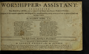 Worshipper's Assistant, Containing the Rules of Music, and a Variety of Easy and Plain Psalm Tunes: adapted to the weakest capacities, and designed for extensive utility, as an Introduction to more critical and curious Music.