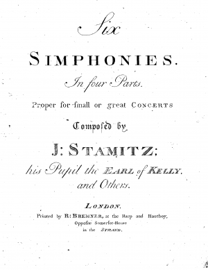 Six Simphonies in four Parts. Proper for small or great Concerts. Composed by J: Stamitz; his Pupil the Earl of Kelly, and Others