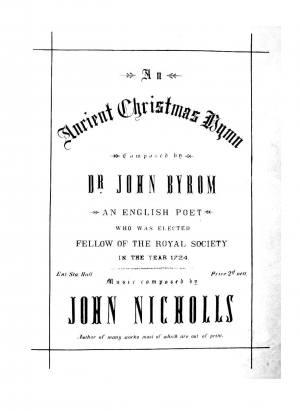 An Ancient Christmas Hymn Composed by Dr. John Byrom, an English Poet who was elected Fellow of the Royal Society in the Year 1724. Music composed by John Nicholls, Author of many works most of which are out of print